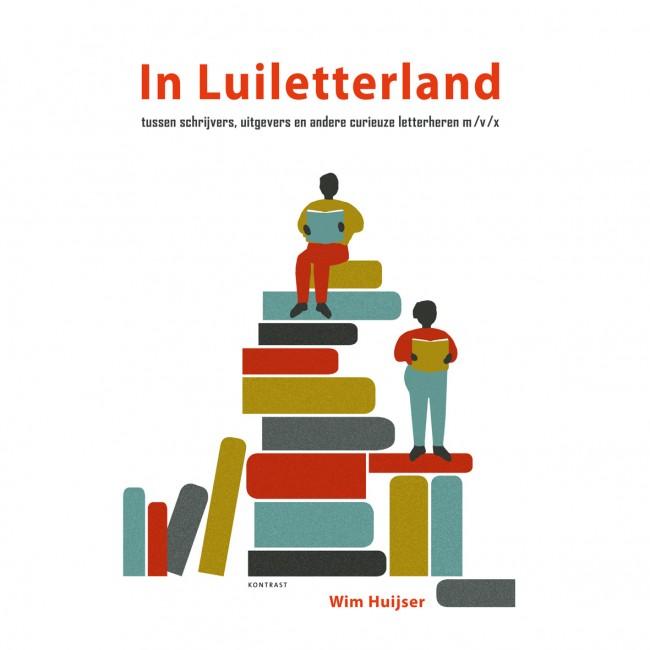 In Luiletterland - tussen schrijvers, uitgevers en andere curieuze letterheren m /v / x