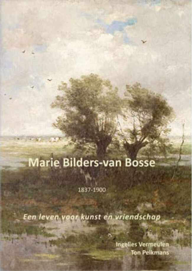 Marie Bilders-van Bosse - 1837-1900 - Een leven voor kunst en vriendschap