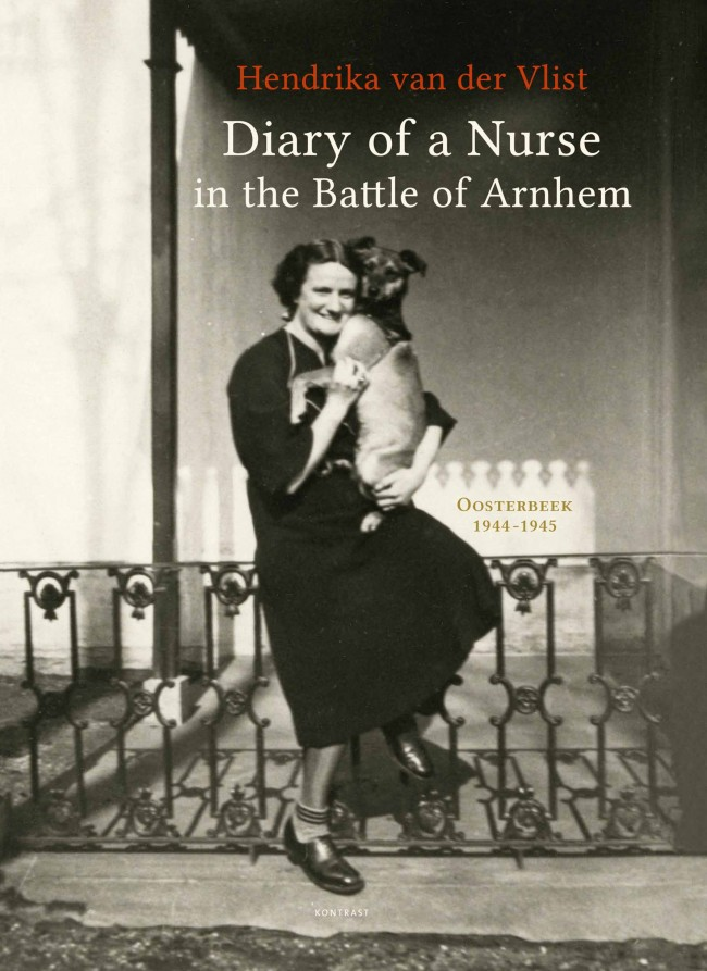 Diary of a Nurse in the Battle of Arnhem - Hendrika van der Vlist